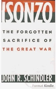 John R. Schindler , Isonzo: The Forgotten Sacrifice of the Great War [Soča: Pozabljeno žrtvovanje velike vojne]. Standardni...